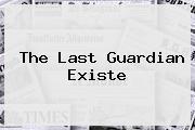 <b>The Last Guardian</b> Existe