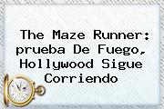 The <b>Maze Runner</b>: <b>prueba De Fuego</b>, Hollywood Sigue Corriendo