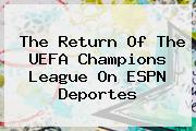 The Return Of The <b>UEFA Champions League</b> On ESPN Deportes