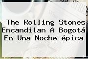 The <b>Rolling Stones</b> Encandilan A Bogotá En Una Noche épica