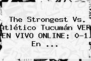 The Strongest Vs. Atlético Tucumán VER EN VIVO ONLINE: 0-1 En ...