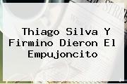 <b>Thiago Silva</b> Y Firmino Dieron El Empujoncito