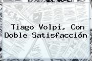 Tiago Volpi, Con Doble Satisfacción