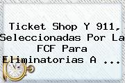 <b>Ticket Shop</b> Y 911, Seleccionadas Por La FCF Para Eliminatorias A <b>...</b>