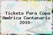 Tickets Para <b>Copa América</b> Centenario <b>2016</b>?