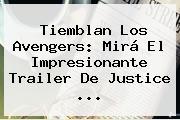 Tiemblan Los Avengers: Mirá El Impresionante Trailer De <b>Justice</b> ...