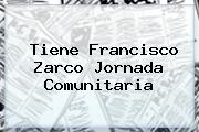 <i>Tiene Francisco Zarco Jornada Comunitaria</i>