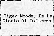 <b>Tiger Woods</b>, De La Gloria Al Infierno