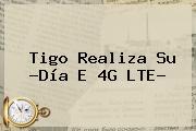 Tigo Realiza Su ?<b>Día E</b> 4G LTE?