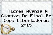 Tigres Avanza A Cuartos De Final En <b>Copa Libertadores 2015</b>