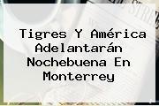 Tigres Y América Adelantarán <b>Nochebuena</b> En Monterrey