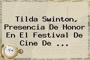 <b>Tilda Swinton</b>, Presencia De Honor En El Festival De Cine De ...