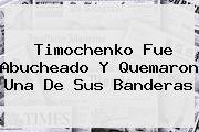 <b>Timochenko</b> Fue Abucheado Y Quemaron Una De Sus Banderas