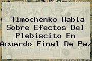 <b>Timochenko</b> Habla Sobre Efectos Del Plebiscito En Acuerdo Final De Paz