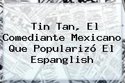 <b>Tin Tan</b>, El Comediante Mexicano Que Popularizó El Espanglish