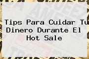 Tips Para Cuidar Tu Dinero Durante El <b>Hot Sale</b>