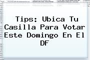 Tips: <b>Ubica Tu Casilla</b> Para Votar Este Domingo En El DF
