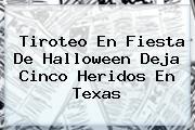 Tiroteo En Fiesta De <b>Halloween</b> Deja Cinco Heridos En Texas
