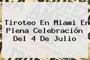 Tiroteo En Miami En Plena Celebración Del <b>4 De Julio</b>