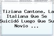 <b>Tiziana Cantone</b>, La Italiana Que Se Suicidó Luego Que Su Novio ...
