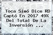 Toca <b>Simó</b> Dice RD Captó En 2017 49% Del Total De La Inversión ...
