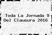 Toda La <b>Jornada 9</b> Del Clausura <b>2016</b>