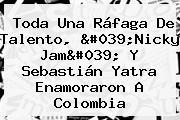 Toda Una Ráfaga De Talento, 'Nicky Jam' Y <b>Sebastián Yatra</b> Enamoraron A Colombia
