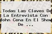 Todas Las Claves De La Entrevista Con <b>John Cena</b> En El Show De <b>...</b>