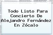 Todo Listo Para Concierto De <b>Alejandro Fernández</b> En <b>Zócalo</b>