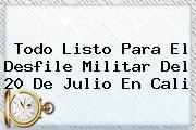 Todo Listo Para El Desfile Militar Del <b>20 De Julio</b> En Cali