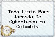 Todo Listo Para Jornada De <b>Cyberlunes</b> En Colombia