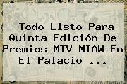 Todo Listo Para Quinta Edición De Premios <b>MTV MIAW</b> En El Palacio ...