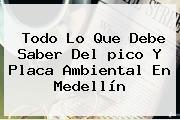 Todo Lo Que Debe Saber Del <b>pico Y Placa Ambiental</b> En <b>Medellín</b>