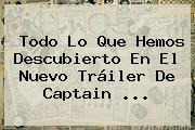 Todo Lo Que Hemos Descubierto En El Nuevo Tráiler De Captain <b>...</b>