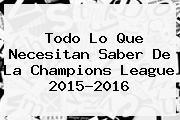 Todo Lo Que Necesitan Saber De La <b>Champions League 2015</b>-2016