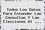 Todos Los Datos Para Entender Las Consultas Y Las Elecciones Al ...