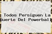 Todos Persiguen La Suerte Del <b>Powerball</b>