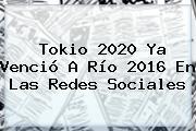 <b>Tokio 2020</b> Ya Venció A Río 2016 En Las Redes Sociales