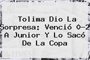 <b>Tolima</b> Dio La Sorpresa: Venció 0-2 A <b>Junior</b> Y Lo Sacó De La Copa