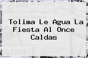 <b>Tolima Le Agua La Fiesta Al Once Caldas</b>