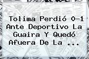 <b>Tolima</b> Perdió 0-1 Ante Deportivo La Guaira Y Quedó Afuera De La ...