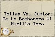 <b>Tolima</b> Vs. <b>Junior</b>: De La Bombonera Al Murillo Toro