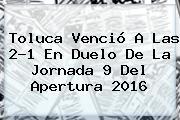 Toluca Venció A Las 2-1 En Duelo De La <b>Jornada 9</b> Del Apertura <b>2016</b>