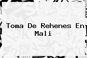 Toma De Rehenes En <b>Mali</b>