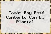Tomás Boy Está Contento Con El Plantel
