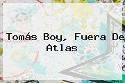 <b>Tomás Boy</b>, Fuera De Atlas