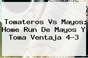 <b>Tomateros Vs Mayos</b>; Home Run De Mayos Y Toma Ventaja 4-3
