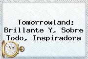 <b>Tomorrowland</b>: Brillante Y, Sobre Todo, Inspiradora