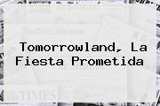 <b>Tomorrowland</b>, La Fiesta Prometida