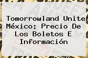 <b>Tomorrowland</b> Unite México: Precio De Los Boletos E Información